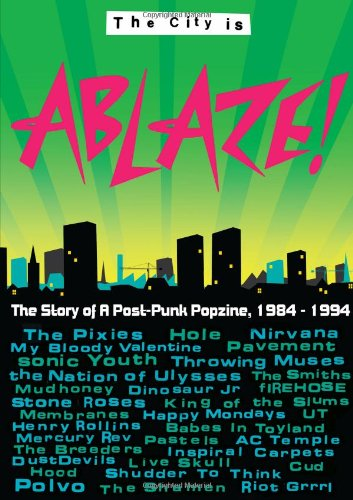 The City is Ablaze!: The Story of a Post-punk Popzine, 1984-1994