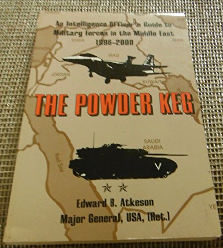The Powder Keg: An Intelligence Officer's Guide to Military Forces in the Middle East, 1996-2000
