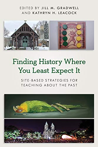 Compare Textbook Prices for Finding History Where You Least Expect It: Site-Based Strategies for Teaching about the Past American Alliance of Museums  ISBN 9781538140888 by Gradwell, Jill M.,Leacock, Kathryn H.