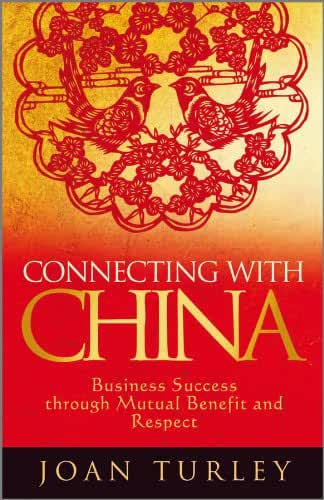 Connecting with China: Business Success through Mutual Benefit and Respect (English Edition)