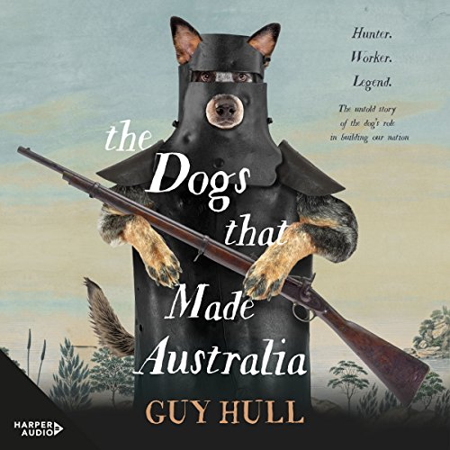 The Dogs That Made Australia audiobook cover art