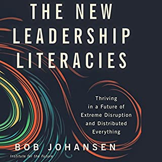 The New Leadership Literacies     Thriving in a Future of Extreme Disruption and Distributed Everything              By:                                                                                                                                 Bob Johansen                               Narrated by:                                                                                                                                 James Gillies                      Length: 4 hrs and 52 mins     Not rated yet     Overall 0.0