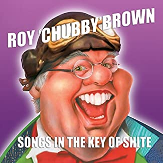 Roy Chubby Brown - Songs in the Key of Shite