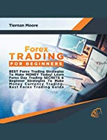Forex Trading for Beginners Best Forex Trading Strategies To Make Money Today! Learn Forex Day Trading SECRETS & Beginner Strategies To Make Money Currency Trading, Best Forex Trading Guide