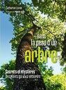 Dans la peau d'un arbre: Secrets et mystères des géants qui vous entourent par Lenne