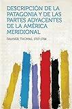 Descripción de la Patagonia y de las Partes Adyacentes de la América Meridional