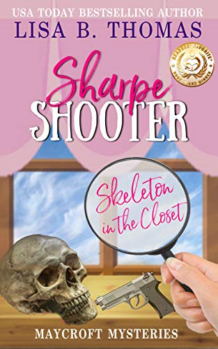 Sharpe Shooter: Skeleton in the Closet (A Clean Whodunit) (Maycroft Mysteries Book 1)