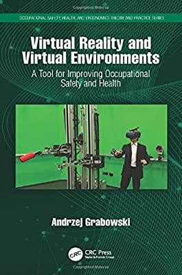 Virtual Reality and Virtual Environments: A Tool for Improving Occupational Safety and Health (Occupational Safety, Health, and Ergonomics)