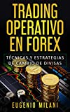 TRADING OPERATIVO EN FOREX: Técnicas y estrategias de cambio de Divisas