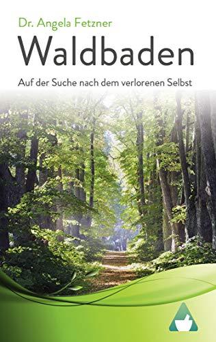Waldbaden: Auf der Suche nach dem verlorenen Selbst