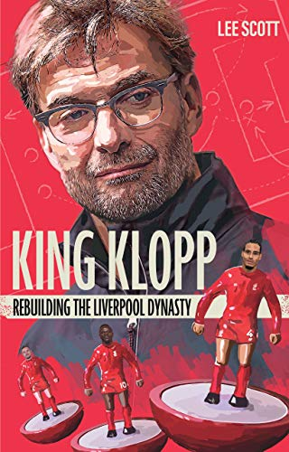King Klopp: Rebuilding the Liverpool Dynasty (English Edition)