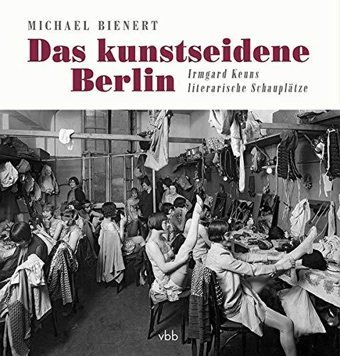 Das kunstseidene Berlin: Irmgard Keuns literarische Schauplätze