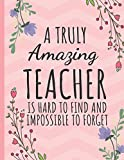 A Truly Amazing Teacher: Inspirational Journal or Notebook for Teacher Gift: Great for Teacher Appreciation/Thank You/Retirement/Year End Gift