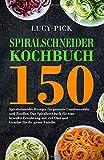 SPIRALSCHNEIDER KOCHBUCH: 150 Spiralschneider Rezepte für gesunde Gemüsenudeln und Zoodles. Das Spiralkochbuch für eine bewußte Ernährung mit viel ... für die ganze Familie. (Zoodles Kochbuch)