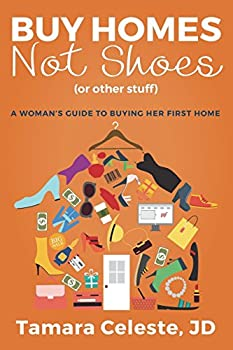 Buy Homes Not Shoes  Or Other Stuff   A Women s Guide to Buying Her First Home