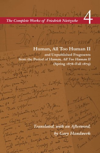 Download Human, All Too Human II and Unpublished Fragments from the Period of Human, All Too Human II Spring 1878-fall 1879 (The Complete Works of Friedrich Nietzsch) 0804783934