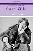 Oscar Wilde (Visions and Revisions: Irish Writers in Their Time)