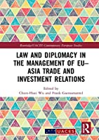 Law and Diplomacy in the Management of EU–Asia Trade and Investment Relations (Routledge/UACES Contemporary European Studies)