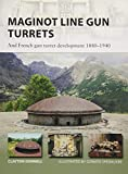 Maginot Line Gun Turrets: And French gun turret development 1880–1940 (New Vanguard)