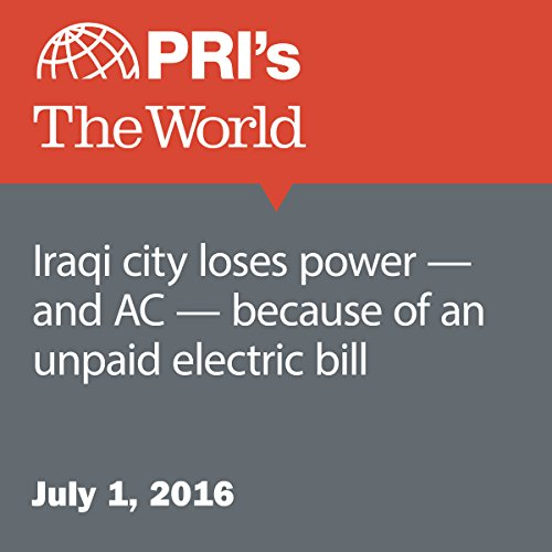 Iraqi City Loses Power - and AC - Because of an Unpaid Electric Bill audiobook cover art