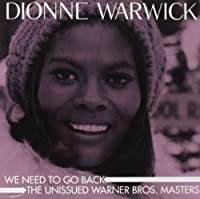 We Need To Go Back: The Unissued Warner Bros. Masters by Dionne Warwick (2013-08-09)