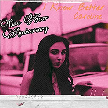 I Know Better (One Year Anniversary)