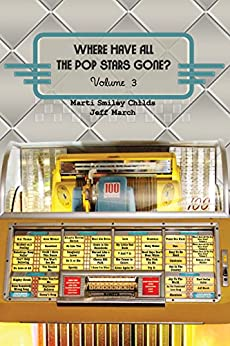 Where Have All the Pop Stars Gone? Volume 3 by [Marti Smiley Childs, Jeff March]