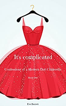 It's Complicated: Confessions of a Modern Day Cinderella (Book 1) by [Eve Barrett]