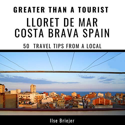 Greater Than a Tourist - Lloret de Mar, Costa Brava, Spain cover art