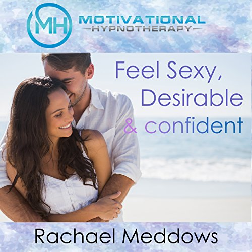 Feel Sexy, Desirable, and Confident with Hypnosis, Meditation, and Positive Affirmations audiobook cover art
