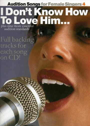 Audition Songs For Female Singers 4: Don't Know How Love Him (Book, CD): Noten, CD für Frauenstimme (Gesang) Klavier (Gitarre)