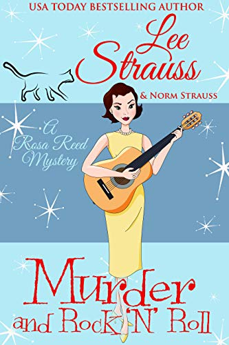 Murder and Rock 'n' Roll: a 1950s cozy historical mystery (A Rosa Reed Mystery Book 5) by [Lee Strauss, Norm Strauss]