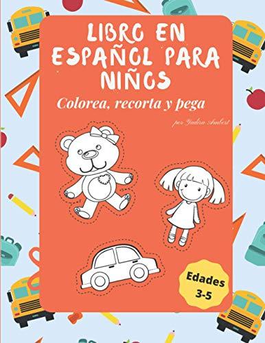 Libro para niños en español: Colorea, recorta y pega para niños de edades de 3-5 años
