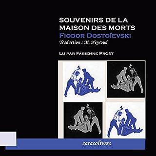 Souvenirs de la Maison des Morts                    De :                                                                                                                                 Fédor Dostoïevski                               Lu par :                                                                                                                                 Fabienne Prost                      Durée : 12 h et 58 min     6 notations     Global 3,5