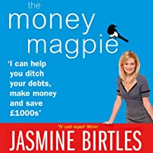 The Money Magpie: The Ultimate Guide to Savvy Saving, Ditching Your Debts and Making Money