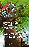 Bosley Builds a Tree House (Bosley construye una casa del árbol) (Adventures of Bosley Bear Book 4) (English Edition)