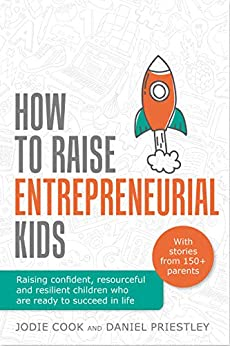 [Jodie Cook, Daniel Priestley]のHow To Raise Entrepreneurial Kids: Raising confident, resourceful and resilient children who are ready to succeed in life (English Edition)
