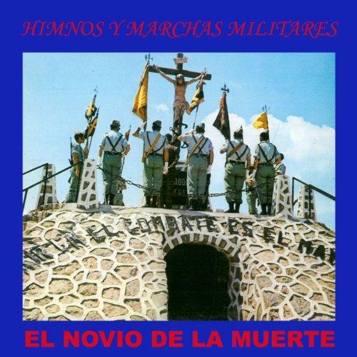 El Novio de la Muerte. Marchas e Himnos Militares