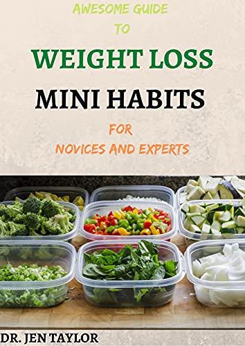 AWESOME GUIDE TO WEIGHT LOSS MINI HABITS For Novices And Experts: Step By Step Ways to Lose Weight Without Calorie Counting or Starving Yourself. (English Edition)