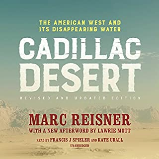 Cadillac Desert, Revised and Updated Edition     The American West and Its Disappearing Water              By:                                                                                                                                 Marc Reisner                               Narrated by:                                                                                                                                 Joe Spieler,                                                                                        Kate Udall                      Length: 27 hrs and 58 mins     126 ratings     Overall 4.6