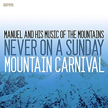 Never on a Sunday - Mountain Carnival