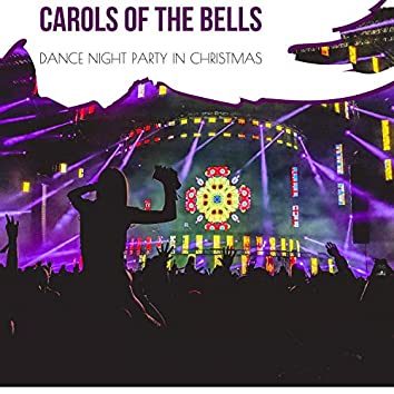 Carols Of The Bells - Dance Night Party In Christmas