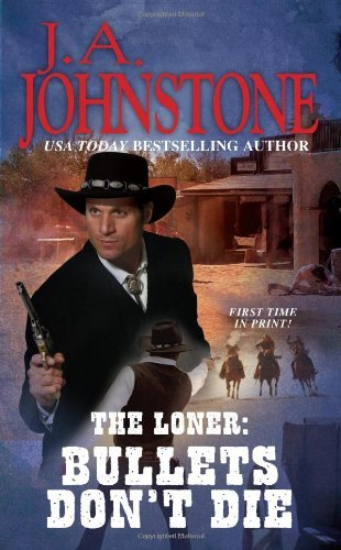 Loner: Bullets Dont Die, The (Loner (Pinnacle Books)) by J.A. Johnstone (2012-09-21)