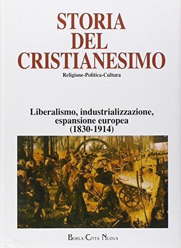 Storia del cristianesimo. Religione, politica, cultura. Liberalismo, industrializzazione, espansione europea (1830-1914) (Vol. 11)