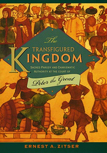 Compare Textbook Prices for The Transfigured Kingdom: Sacred Parody and Charismatic Authority at the Court of Peter the Great Studies of the Harriman Institute  ISBN 9780801441479 by Ernest A. Zitser