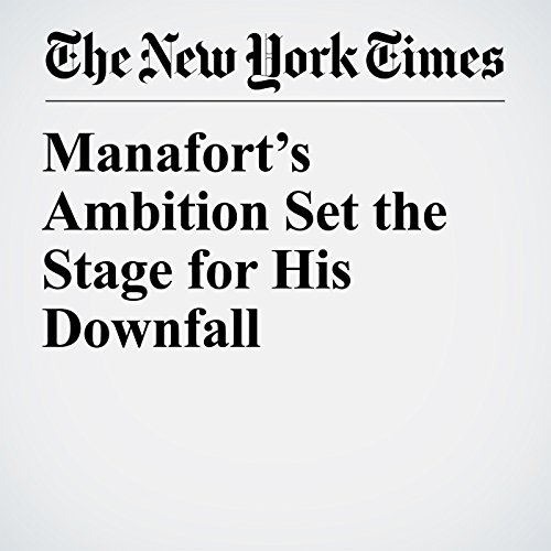 Manafort's Ambition Set the Stage for His Downfall copertina