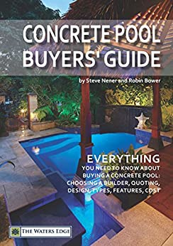 Concrete Pool Buyers' Guide: Everything you need to know about buying a concrete pool: choosing a builder, quoting, design, types, features, cost by [Steve Nener, Robin Bower]
