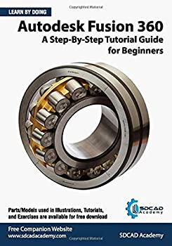 Autodesk Fusion 360  A Step-By-Step Tutorial Guide for Beginners  September 2020