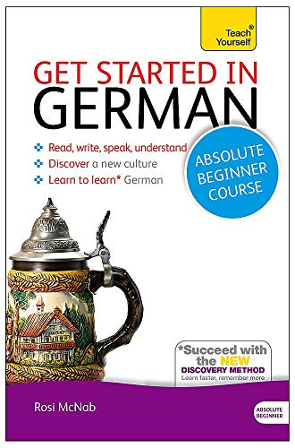 Get Started in German Absolute Beginner Course: The essential introduction to reading, writing, speaking and understanding a new language (Teach Yourself)