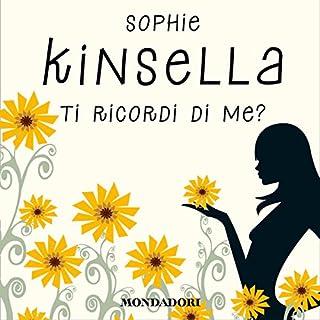 Ti ricordi di me?                   Di:                                                                                                                                 Sophie Kinsella                               Letto da:                                                                                                                                 Tania De Domenico                      Durata:  10 ore e 22 min     234 recensioni     Totali 4,3